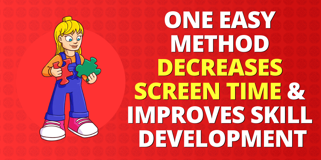 One Easy Method Decreases Screen Time & Improves Skill Development