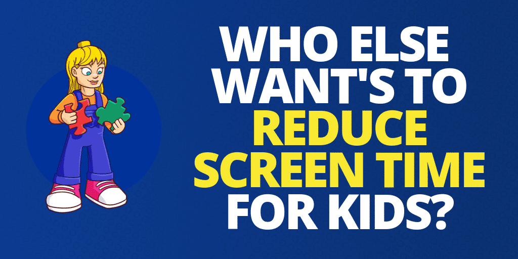 Who Else Wants To Reduce Screen Time For Kids?