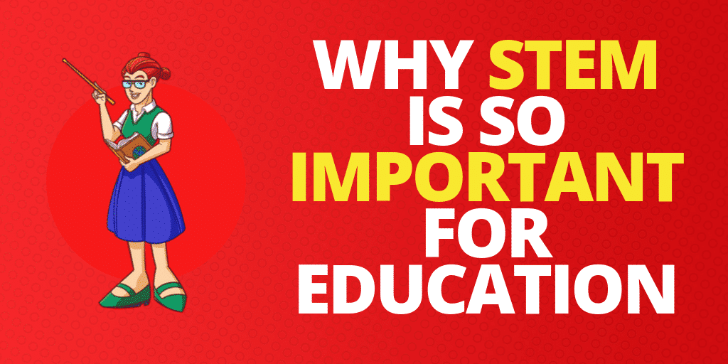 Why Is STEM Important In Education