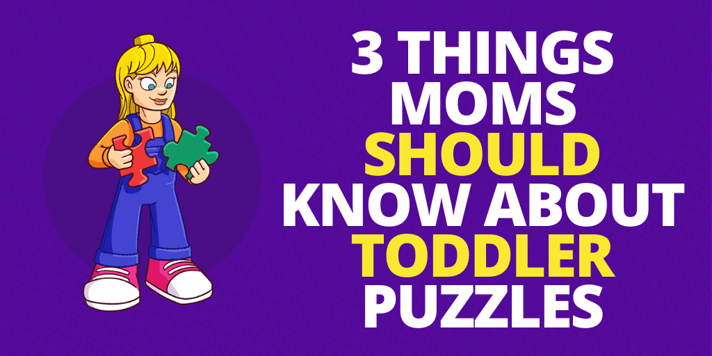 3 Things Moms Should Know About Toddler Puzzles