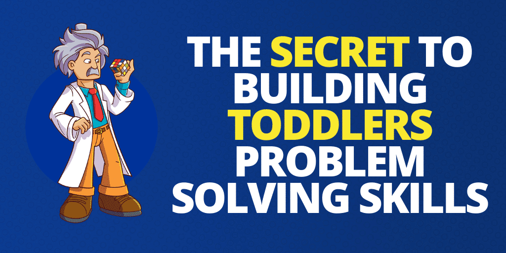 The Secret To Building Toddlers Problem Solving Skills